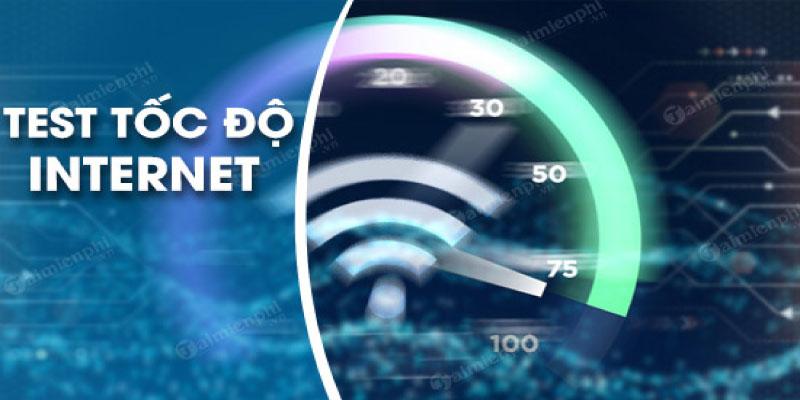 Kiểm tra tốc độ mạng online, mạng internet nhanh nhất chỉ vài thao tác
